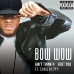 Ain't Thinkin Bout You - Bow Wow feat. Chris Brown (Cash Money)