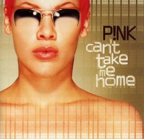 Can't Take Me Home - Pink (LaFace)