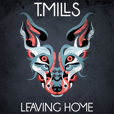 T Mills - Leaving Home