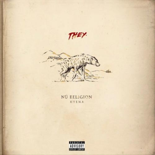 THEY - NU Religion Hyena (Mind of a Genius/Warner Bros.). 2017